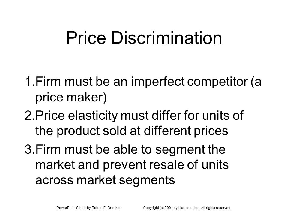 Price Discrimination 1. Firm must be an imperfect competitor (a price maker)
