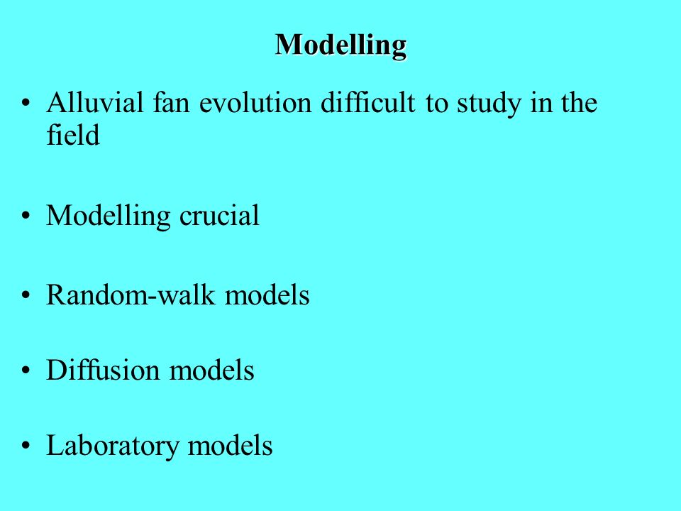 Modelling Alluvial fan evolution difficult to study in the field. Modelling crucial. Random-walk models.