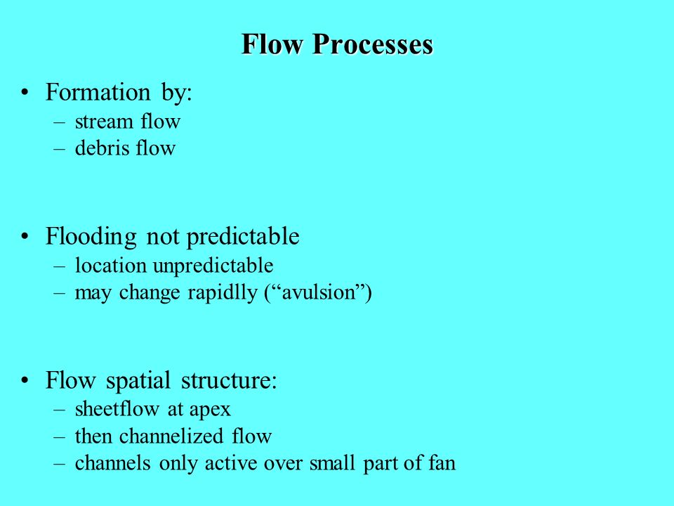 Flow Processes Formation by: Flooding not predictable