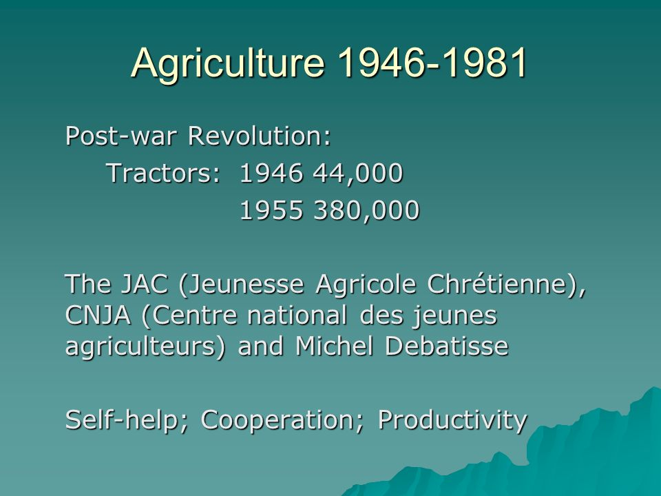 Agriculture 1946-1981 Post-war Revolution: Tractors: 1946 44,000