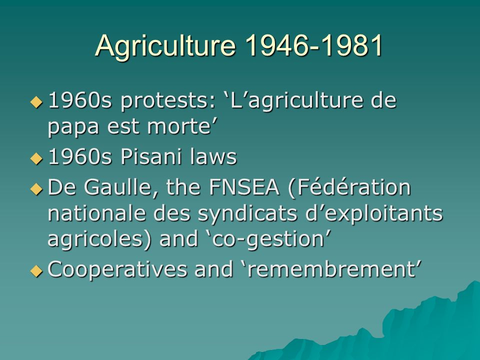 Agriculture 1946-1981 1960s protests: 'L'agriculture de papa est morte' 1960s Pisani laws.