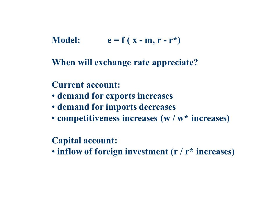 Model: e = f ( x - m, r - r*) When will exchange rate appreciate Current account: demand for exports increases.