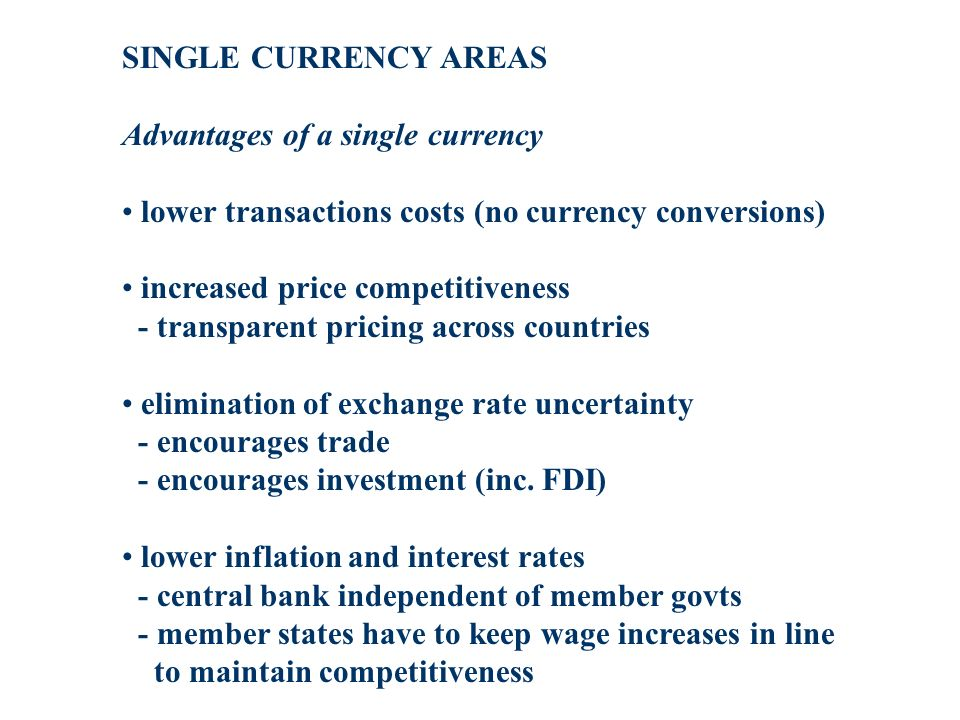 SINGLE CURRENCY AREAS Advantages of a single currency. lower transactions costs (no currency conversions)