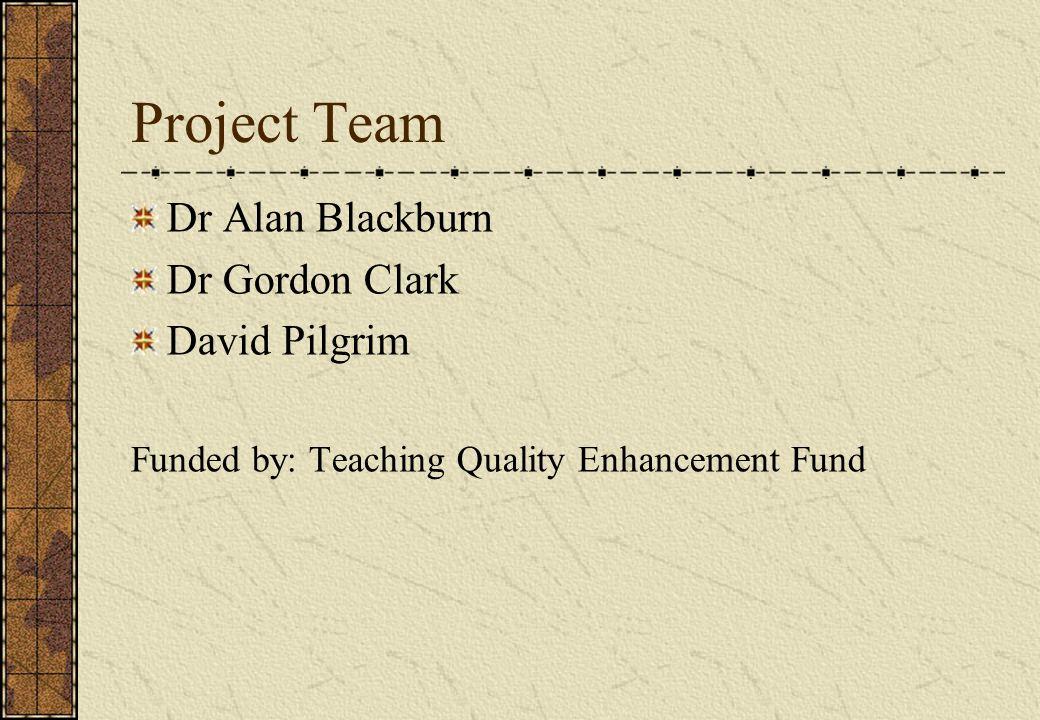 Project Team Dr Alan Blackburn Dr Gordon Clark David Pilgrim
