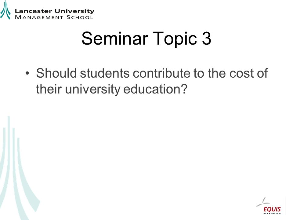 Seminar Topic 3 Should students contribute to the cost of their university education