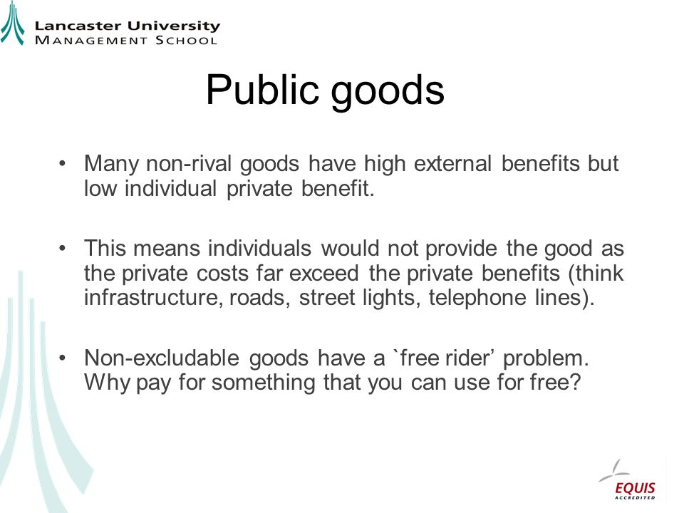 Public goods Many non-rival goods have high external benefits but low individual private benefit.