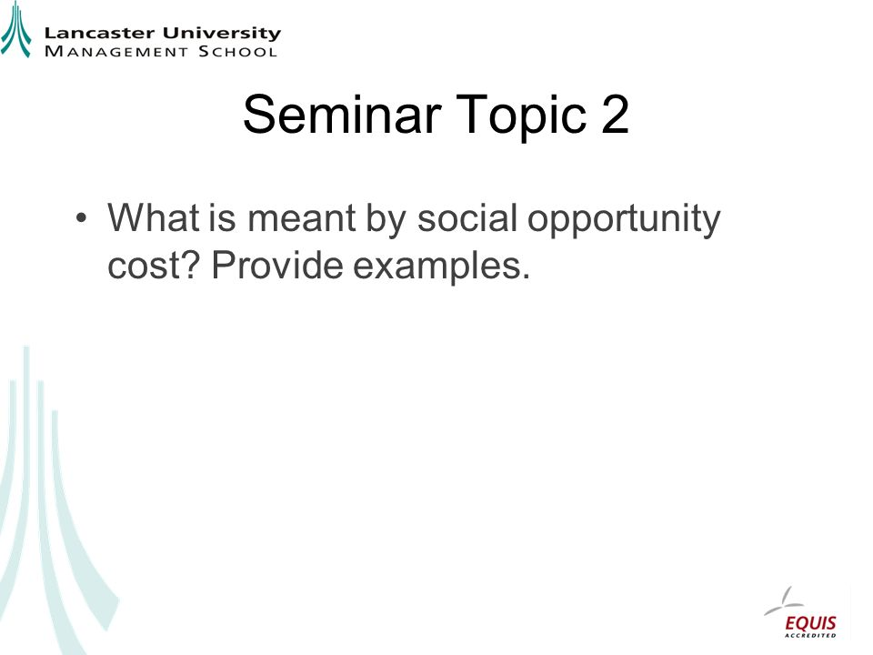 Seminar Topic 2 What is meant by social opportunity cost Provide examples.
