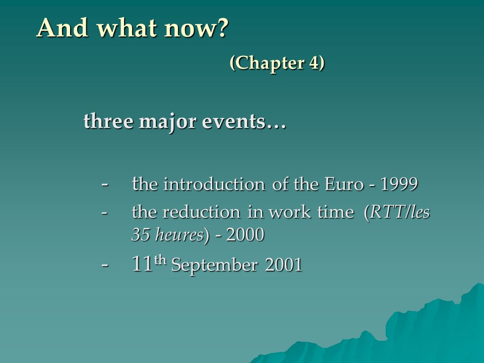 And what now (Chapter 4) three major events…