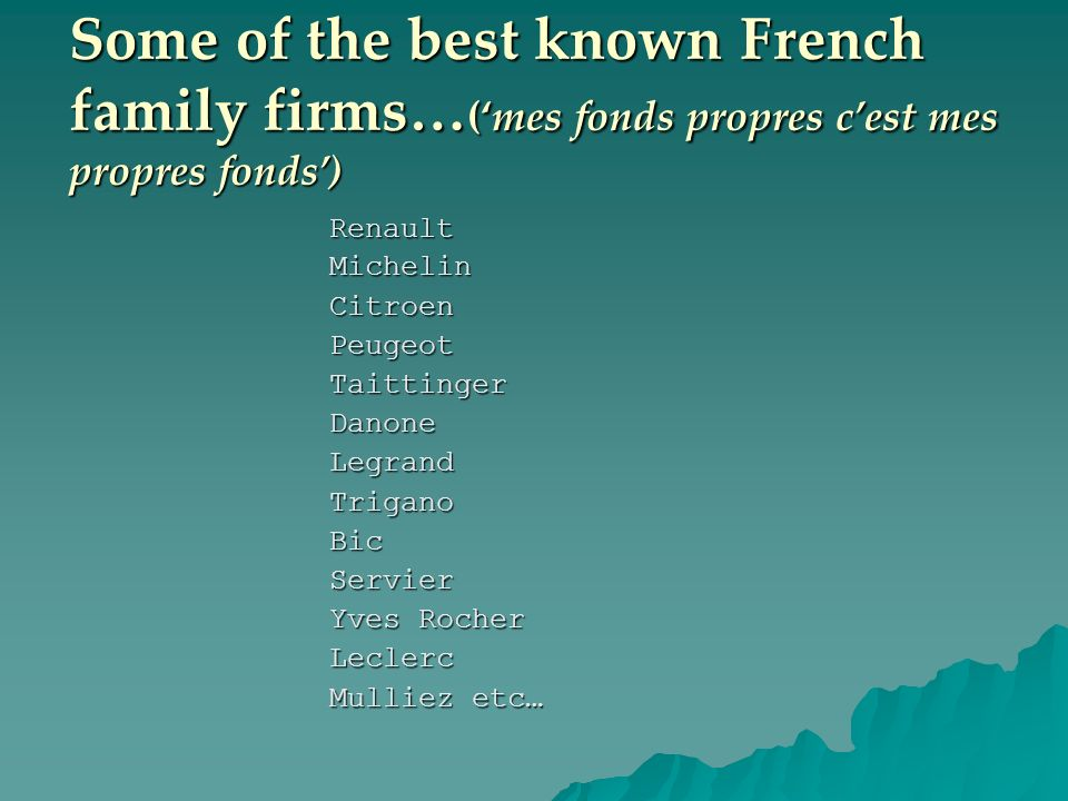 Some of the best known French family firms…('mes fonds propres c'est mes propres fonds')