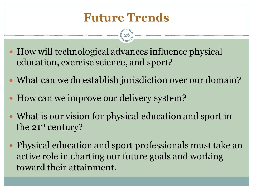 the future of physical education Revised and updated to keep pace with growing trends in the field, the eighth edition of physical education, exercise and sport science provides a modern, comprehensive, and balanced introduction to physical education, kinesiology, and sport and exercise sciences.