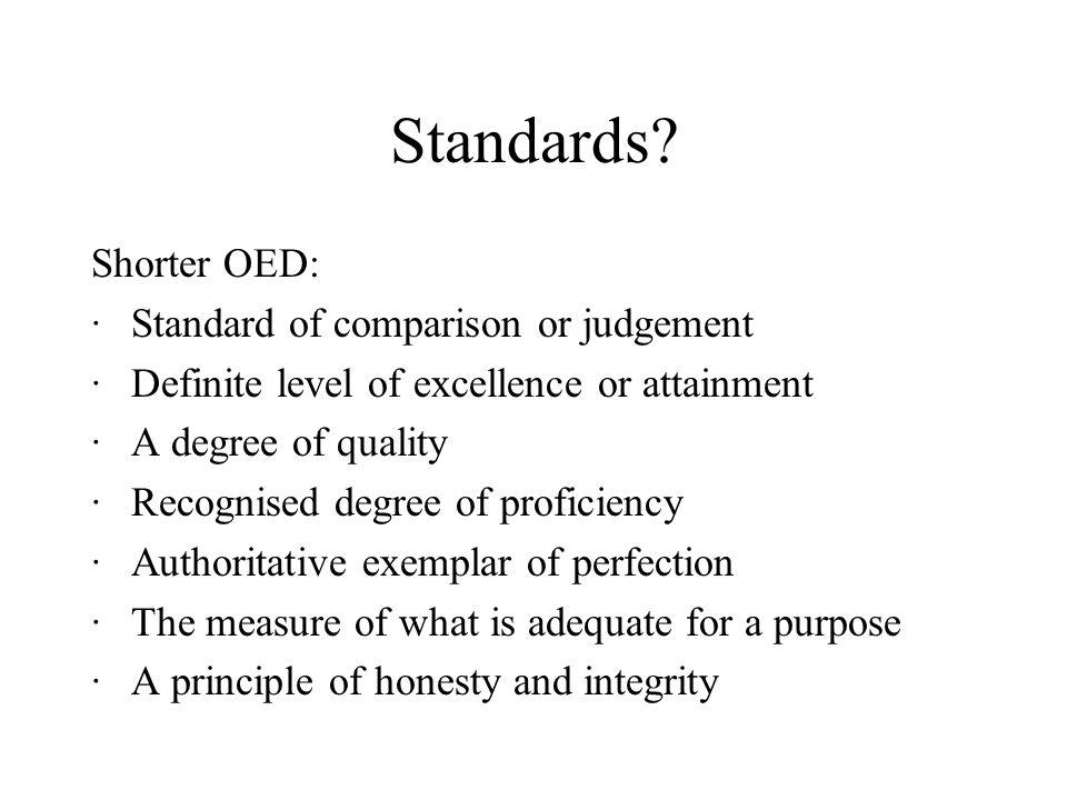 Standards Shorter OED: · Standard of comparison or judgement