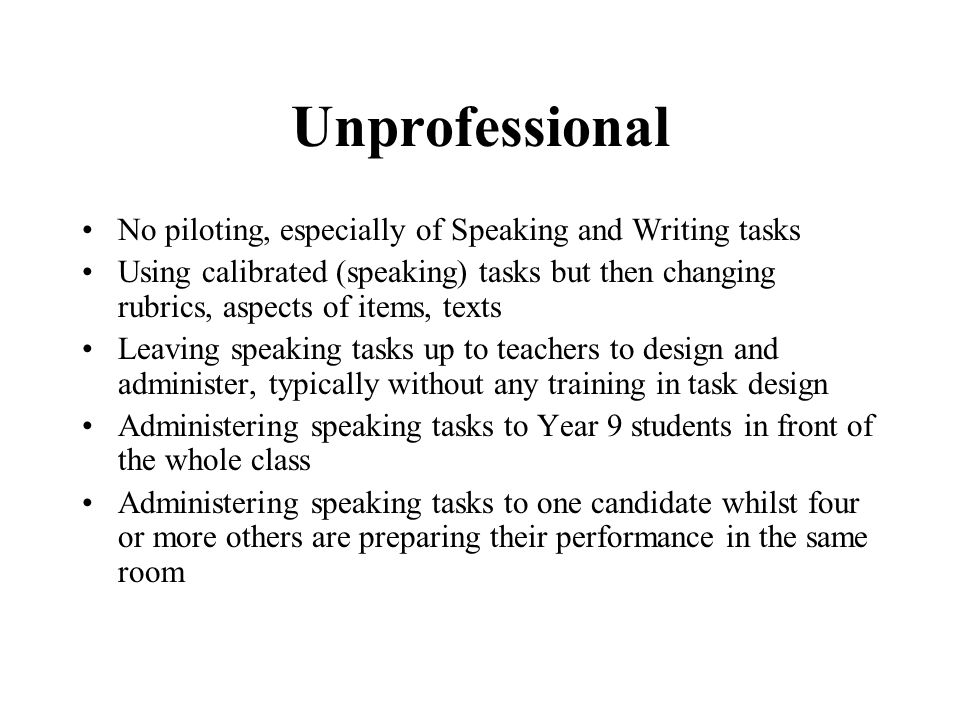 Unprofessional No piloting, especially of Speaking and Writing tasks