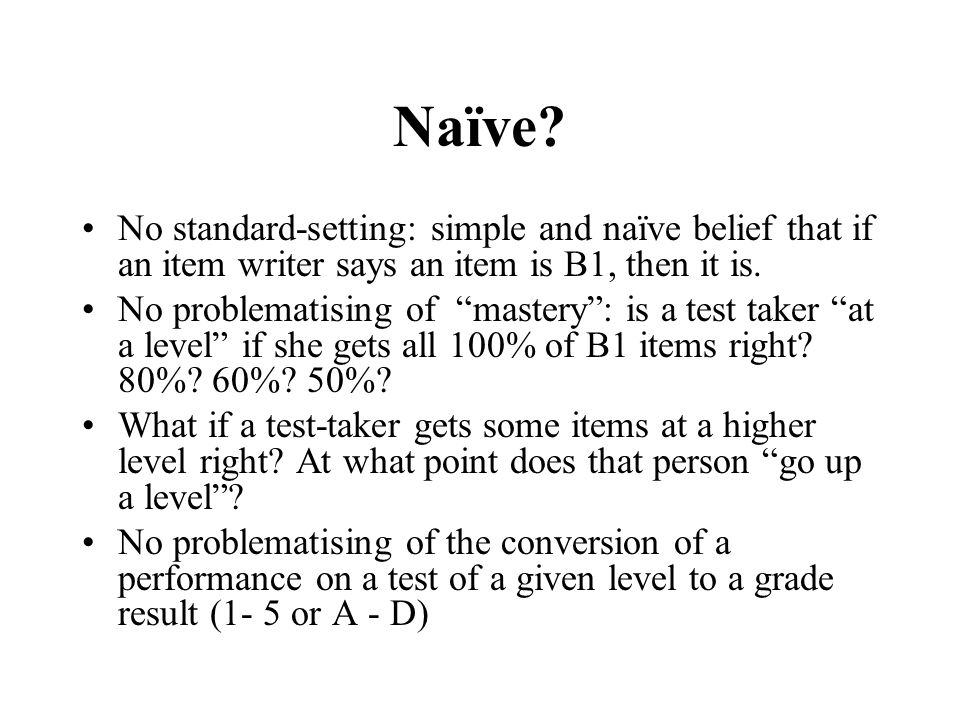 Naïve No standard-setting: simple and naïve belief that if an item writer says an item is B1, then it is.