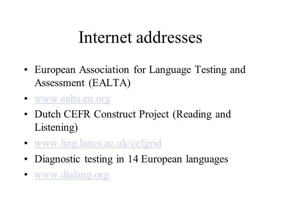Internet addresses European Association for Language Testing and Assessment (EALTA) www.ealta.eu.org.