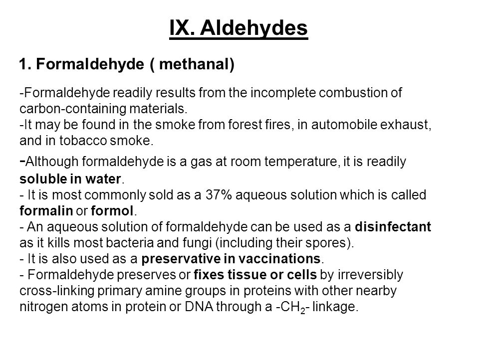 IX. Aldehydes 1. Formaldehyde ( methanal) -Formaldehyde readily results from the incomplete combustion of carbon-containing materials.