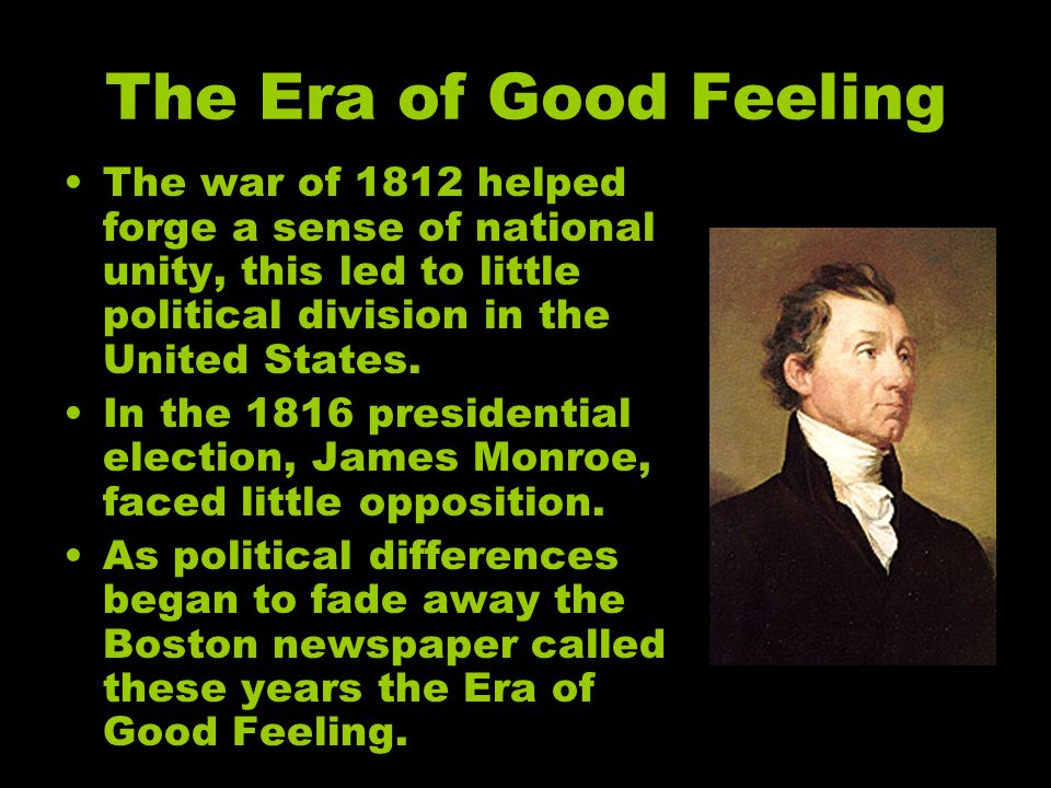 the era of good feelings in the united states history The great republic: presidents and states of the united states of -- during the the era of good feeling, the only period in american history of one party rule, after the well deserved demise of the but with a war that would go down as the only defeat in united states history.