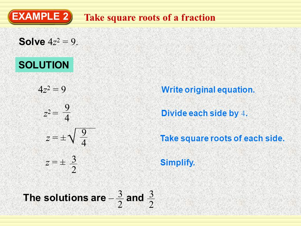  EXAMPLE 2 Take square roots of a fraction Solve 4z2 = 9. SOLUTION