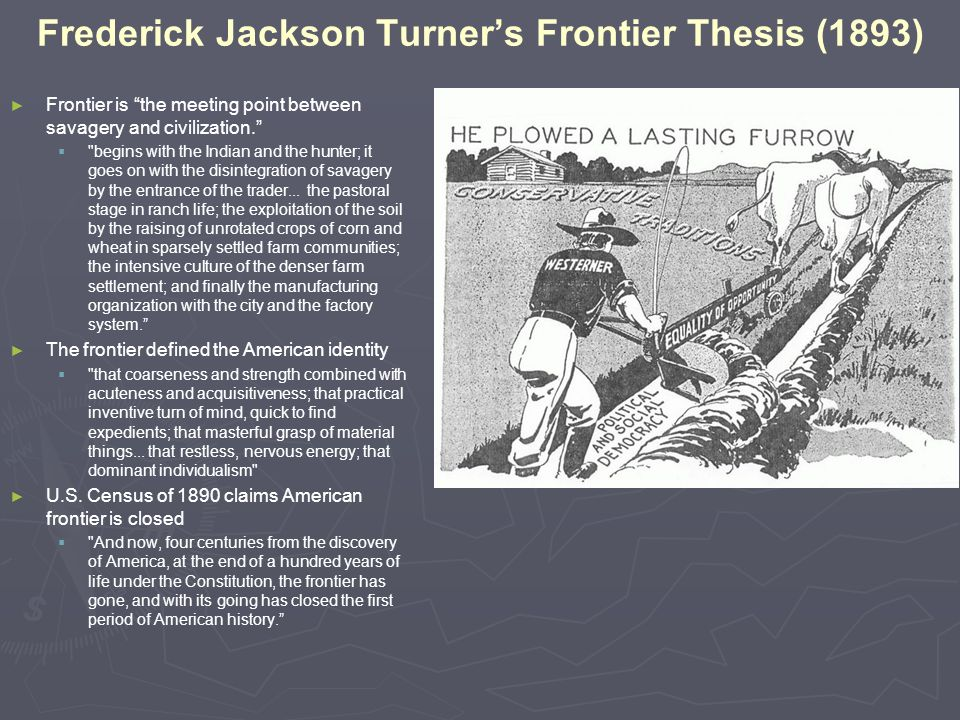 frederick jackson turners thesis The frontier thesis changed the way americans viewed their history irreparably its unique approach became the beginning of a tradition of american.