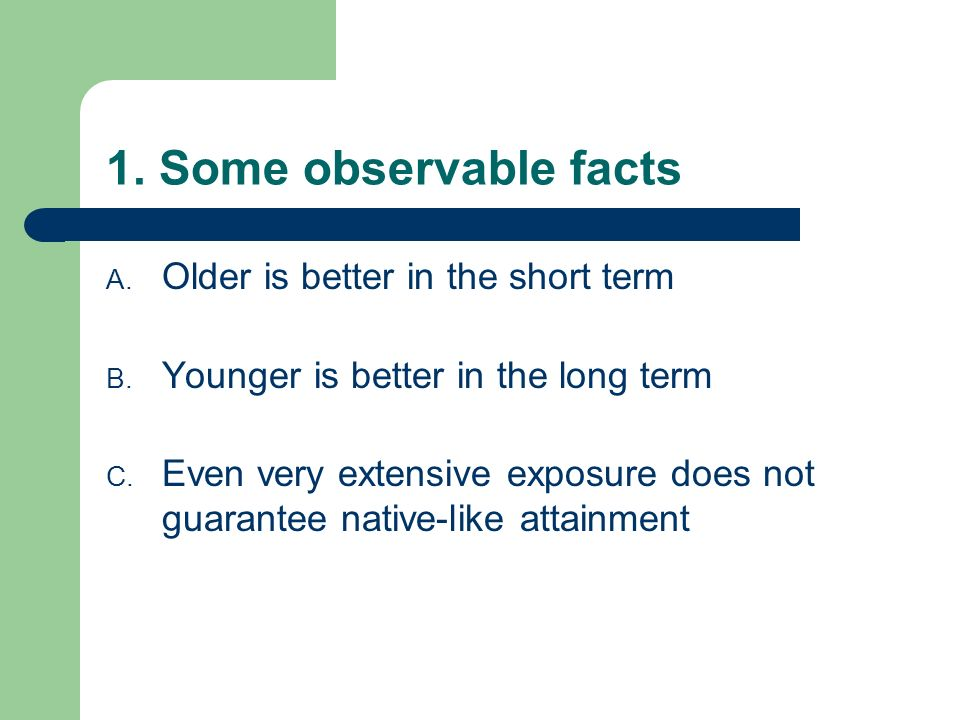 1. Some observable facts Older is better in the short term