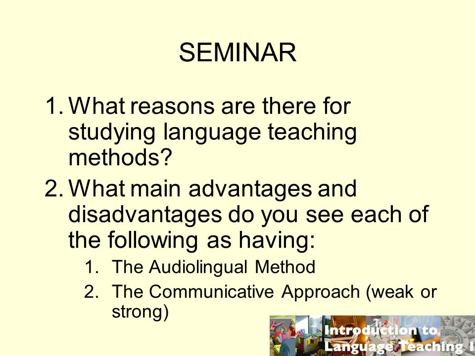 SEMINAR What reasons are there for studying language teaching methods