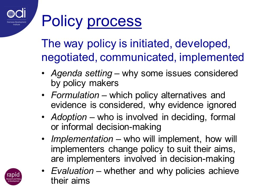 Policy process The way policy is initiated, developed, negotiated, communicated, implemented.