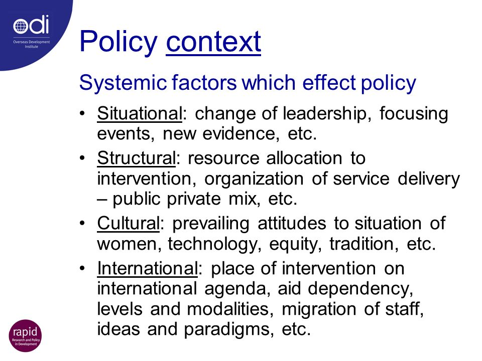 Policy context Systemic factors which effect policy