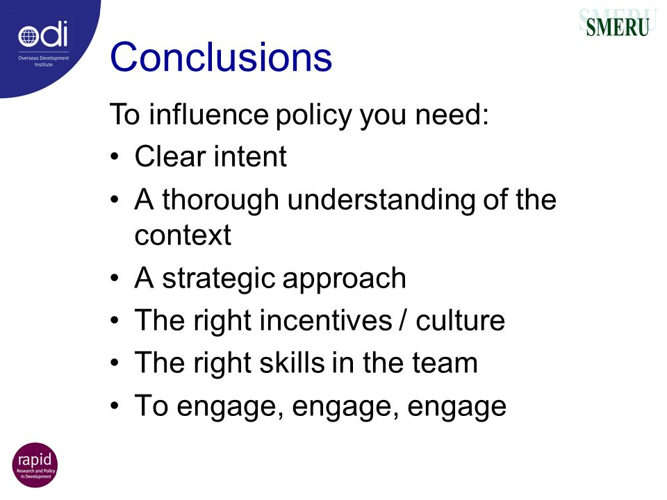 Conclusions To influence policy you need: Clear intent