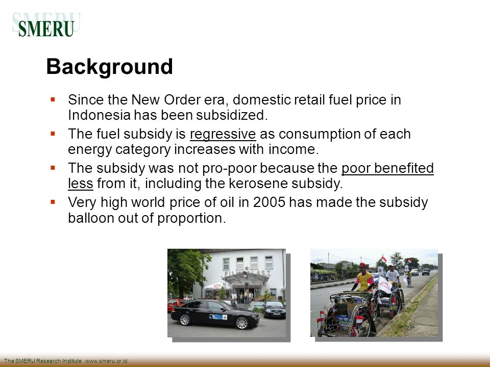 Background Since the New Order era, domestic retail fuel price in Indonesia has been subsidized.