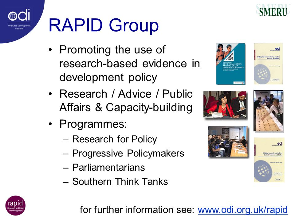 RAPID Group Promoting the use of research-based evidence in development policy. Research / Advice / Public Affairs & Capacity-building.