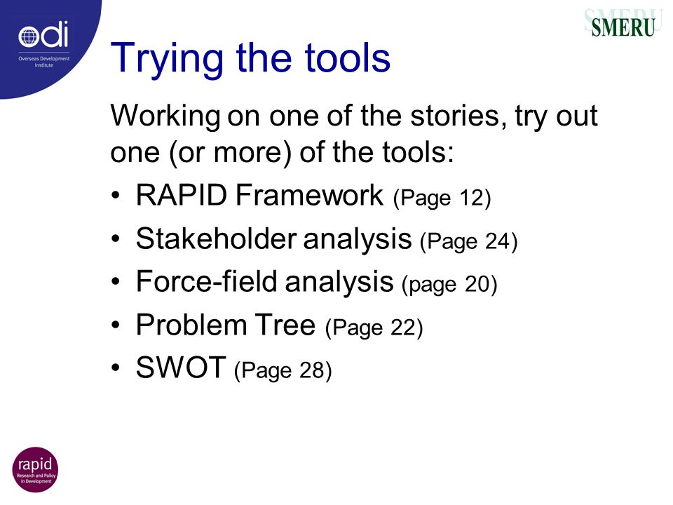 Trying the tools Working on one of the stories, try out one (or more) of the tools: RAPID Framework (Page 12)