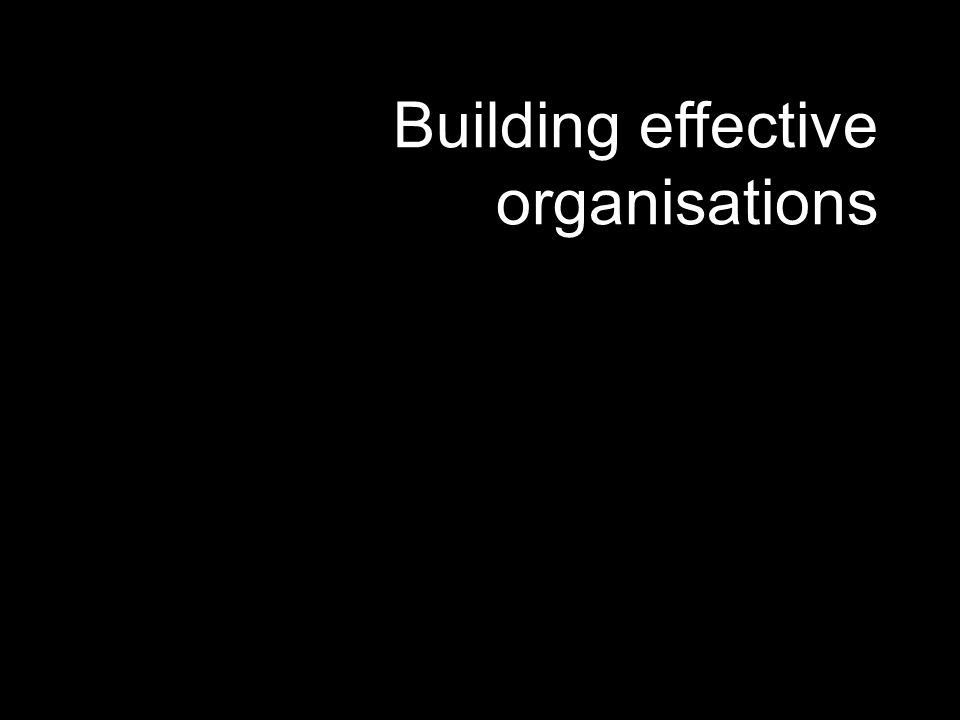 Building effective organisations