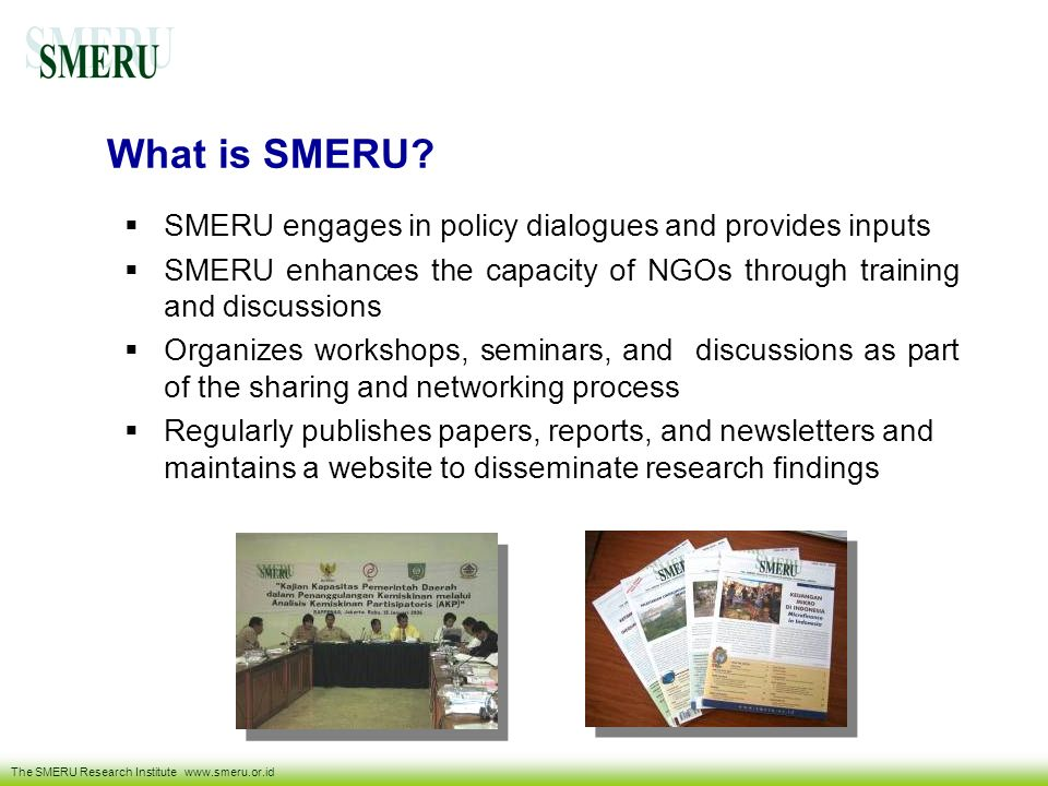 What is SMERU SMERU engages in policy dialogues and provides inputs