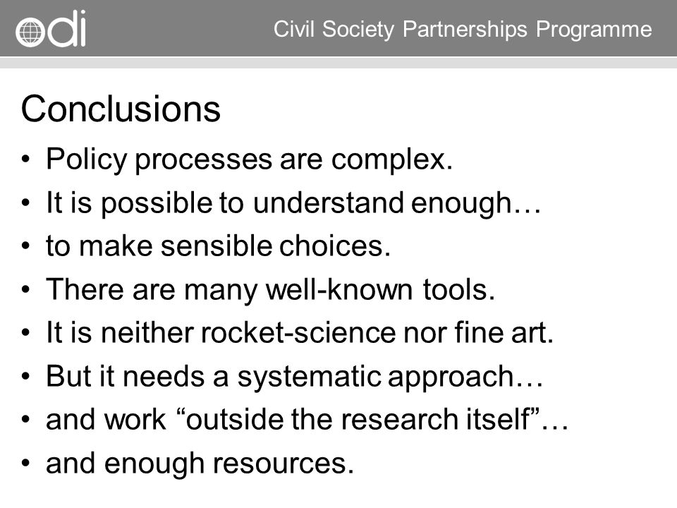 Conclusions Policy processes are complex.