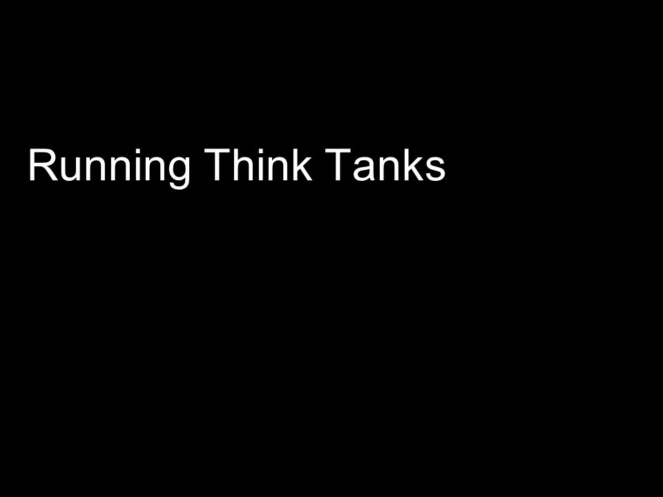 Running Think Tanks An initial review of the literature produced a long list of existing theory.