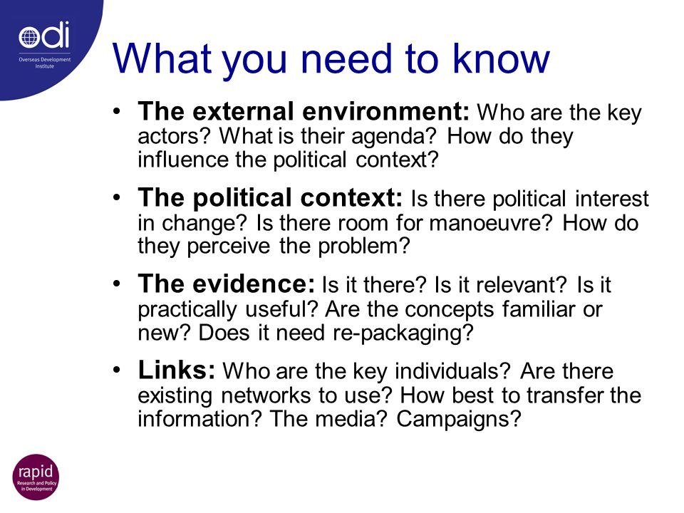 What you need to know The external environment: Who are the key actors What is their agenda How do they influence the political context