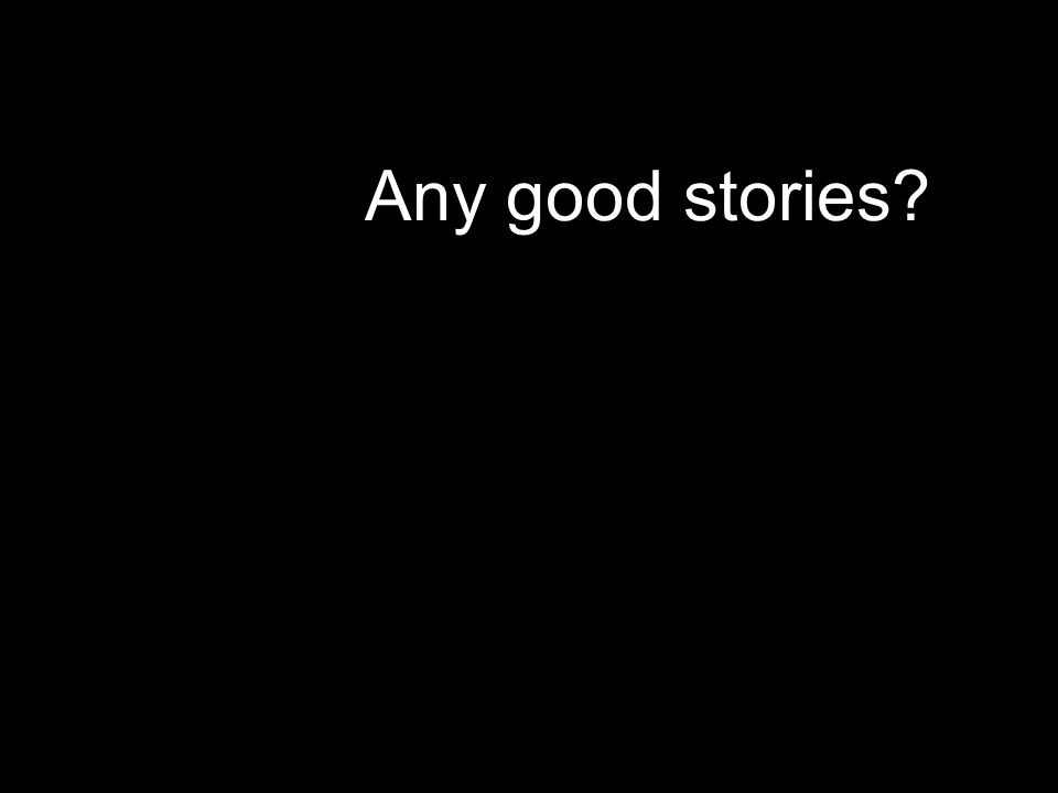 Any good stories