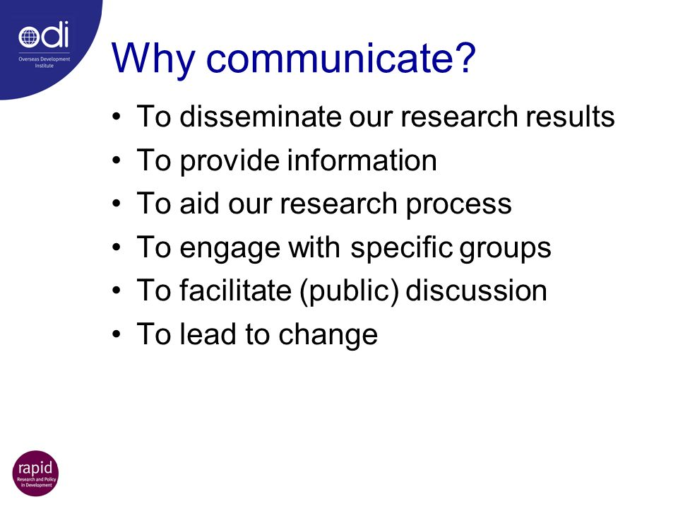 Why communicate To disseminate our research results