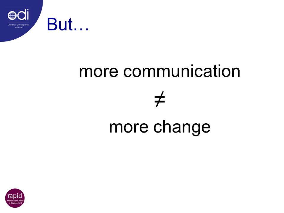 ≠ But… more communication more change
