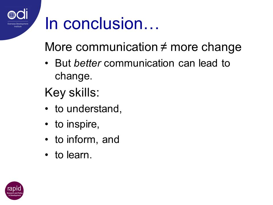 In conclusion… More communication ≠ more change Key skills: