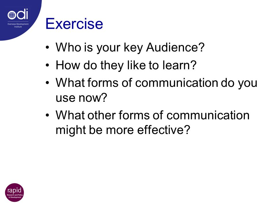 Exercise Who is your key Audience How do they like to learn