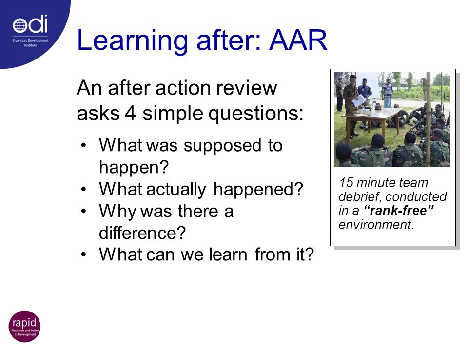 Learning after: AAR An after action review asks 4 simple questions: