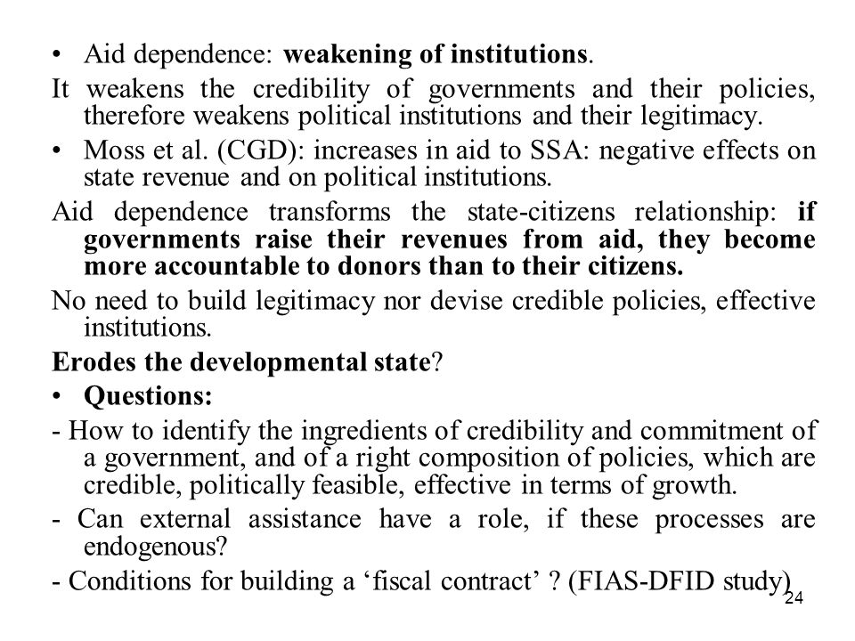 Aid dependence: weakening of institutions.