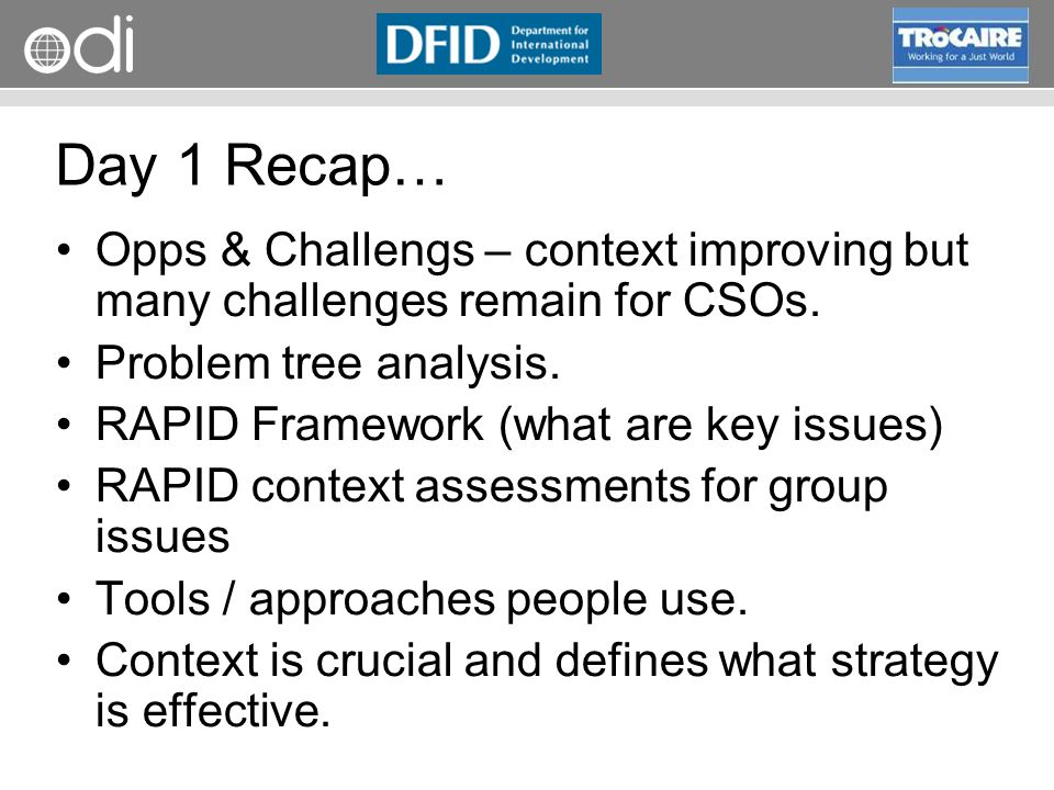 Day 1 Recap… Opps & Challengs – context improving but many challenges remain for CSOs. Problem tree analysis.