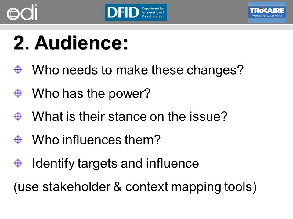 2. Audience: Who needs to make these changes Who has the power