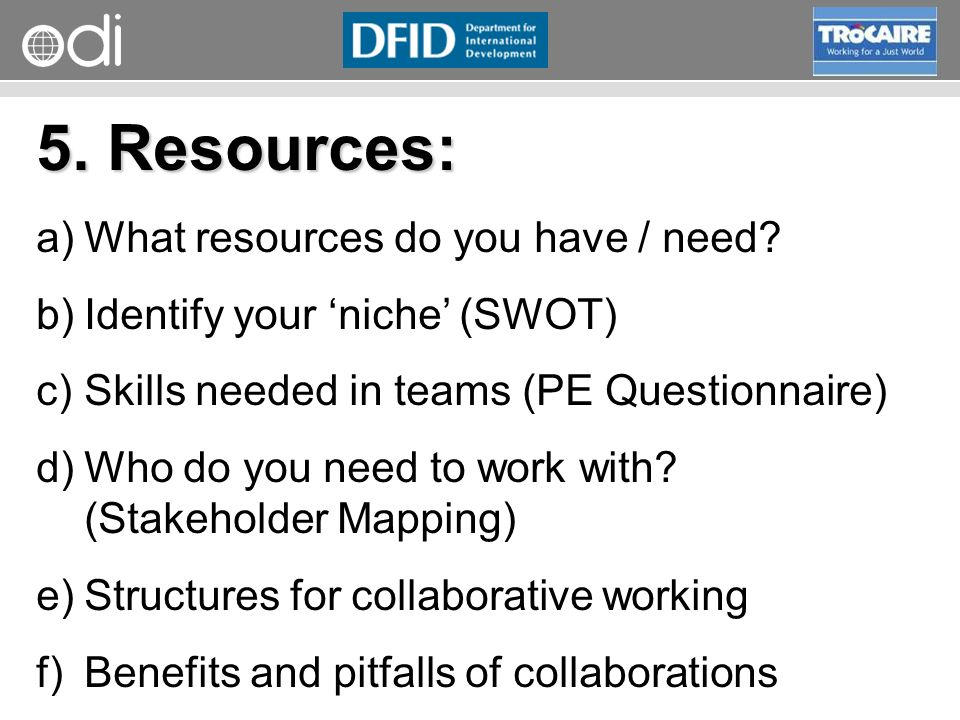 5. Resources: What resources do you have / need