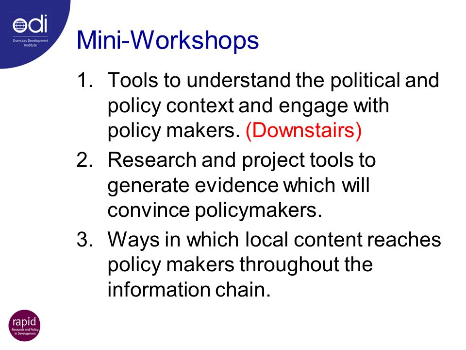 Mini-Workshops Tools to understand the political and policy context and engage with policy makers. (Downstairs)