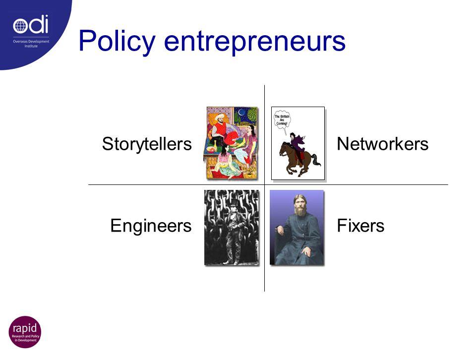 Policy entrepreneurs Storytellers Networkers Engineers Fixers