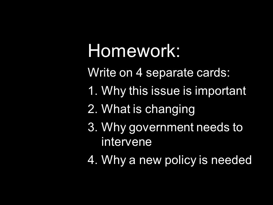 Homework: Write on 4 separate cards: Why this issue is important