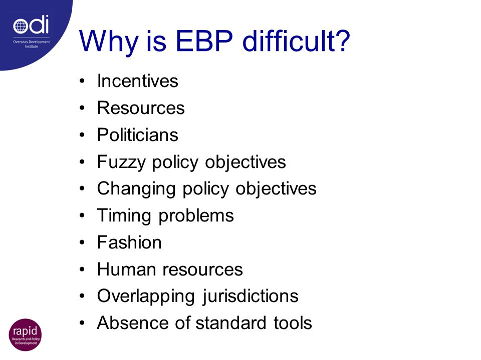 Why is EBP difficult Incentives Resources Politicians
