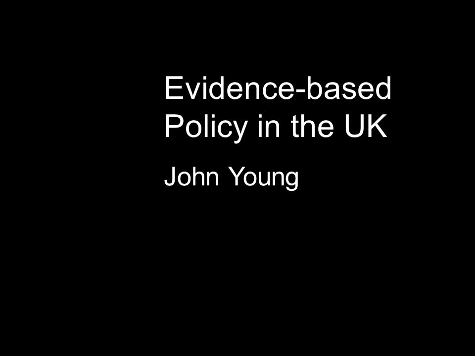 Evidence-based Policy in the UK